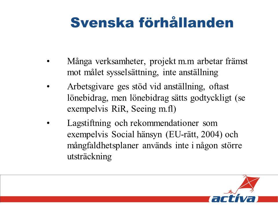 Svenska förhållanden Många verksamheter, projekt m.m arbetar främst mot målet sysselsättning, inte anställning Arbetsgivare ges stöd vid anställning,
