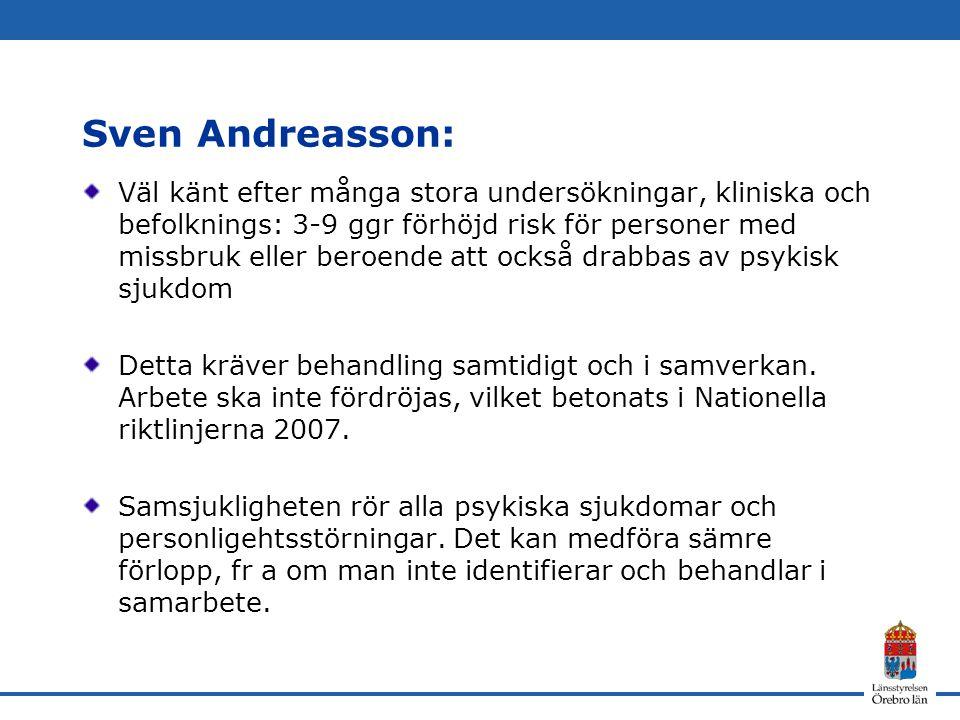 Sven Andreasson: Väl känt efter många stora undersökningar, kliniska och befolknings: 3-9 ggr förhöjd risk för personer med missbruk eller beroende att också drabbas av psykisk sjukdom Detta kräver behandling samtidigt och i samverkan.