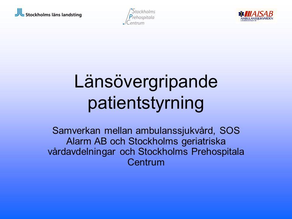 Länsövergripande patientstyrning Samverkan mellan ambulanssjukvård, SOS Alarm AB och Stockholms geriatriska vårdavdelningar och Stockholms Prehospital