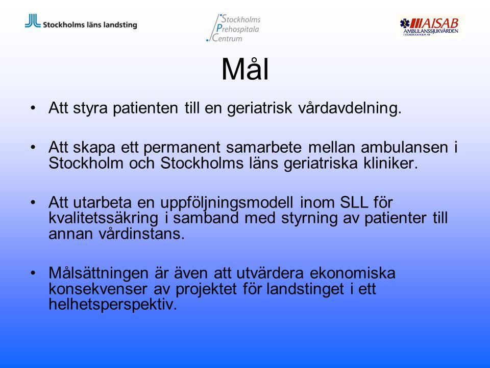 Mål Att styra patienten till en geriatrisk vårdavdelning. Att skapa ett permanent samarbete mellan ambulansen i Stockholm och Stockholms läns geriatri