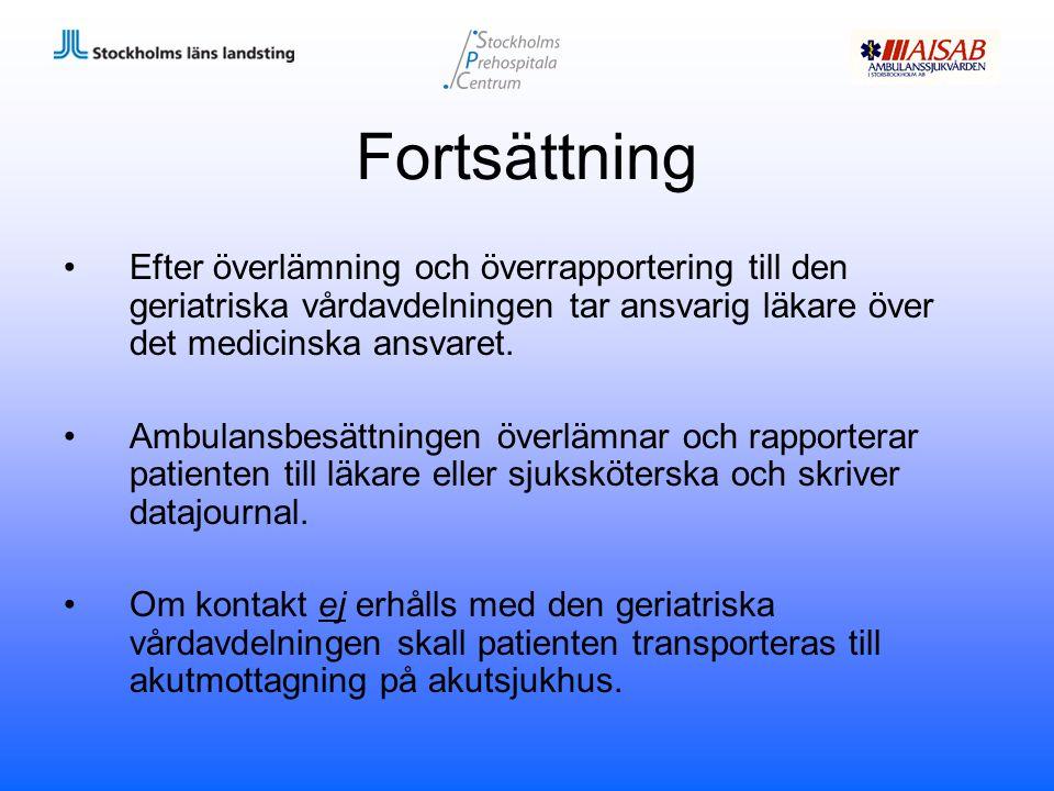 Fortsättning Efter överlämning och överrapportering till den geriatriska vårdavdelningen tar ansvarig läkare över det medicinska ansvaret. Ambulansbes