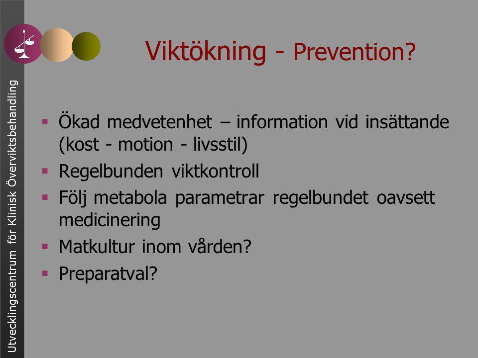 Utvecklingscentrum för Klinisk Överviktsbehandling Viktökning - Prevention?  Ökad medvetenhet – information vid insättande (kost - motion - livsstil)