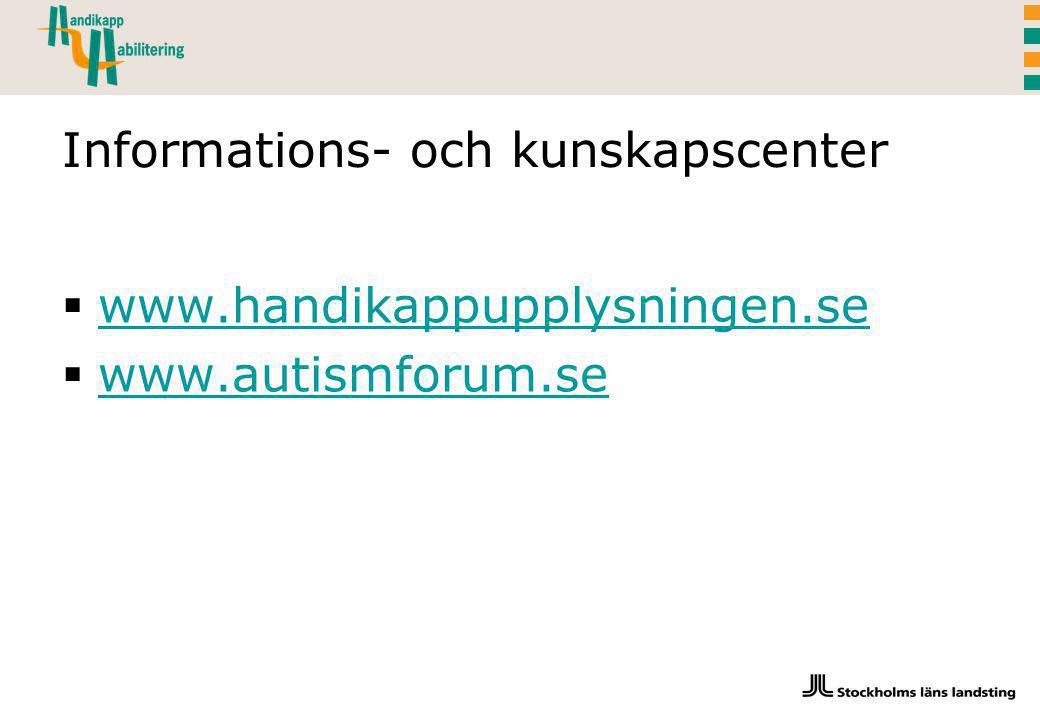 Informations- och kunskapscenter  www.handikappupplysningen.se www.handikappupplysningen.se  www.autismforum.se www.autismforum.se