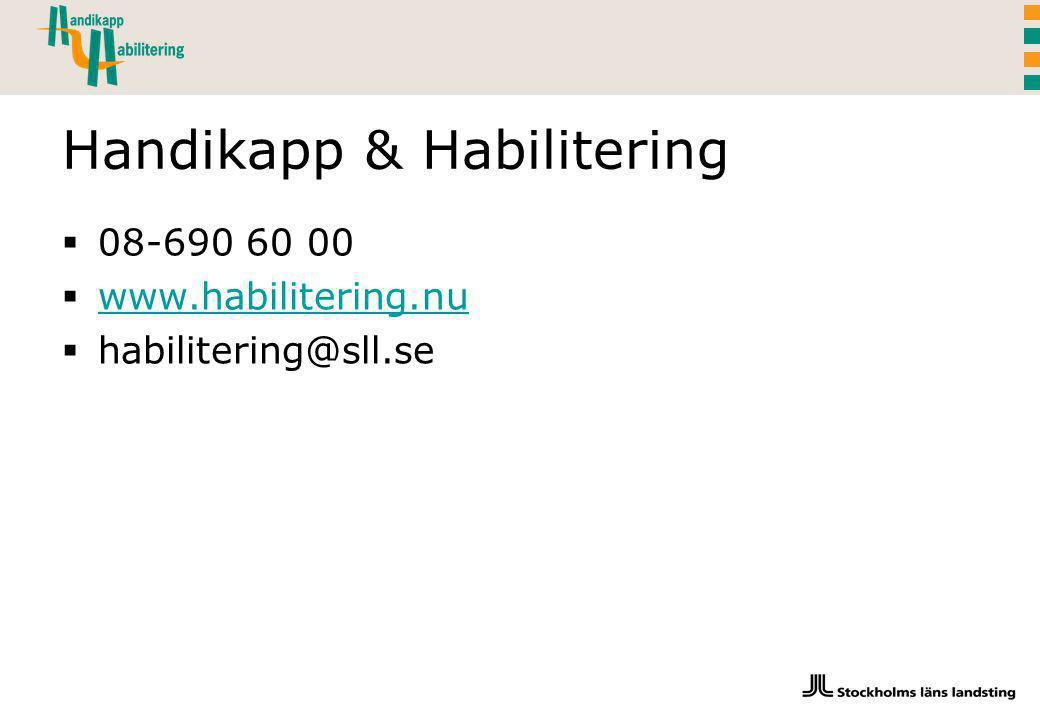 Handikapp & Habilitering  08-690 60 00  www.habilitering.nu www.habilitering.nu  habilitering@sll.se