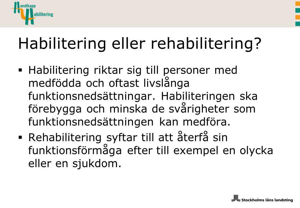 Habilitering eller rehabilitering.