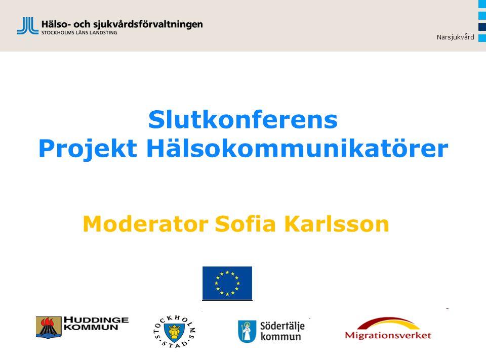 Närsjukvård Slutkonferens Projekt Hälsokommunikatörer Moderator Sofia Karlsson