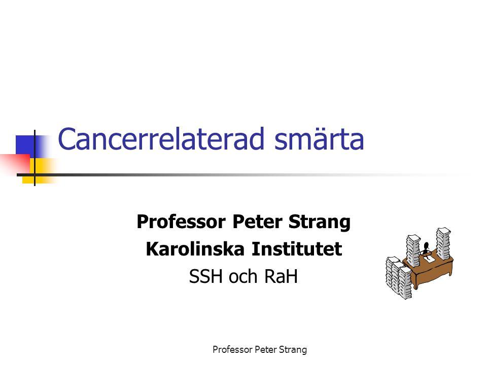 Professor Peter Strang Cancerrelaterad smärta Professor Peter Strang Karolinska Institutet SSH och RaH