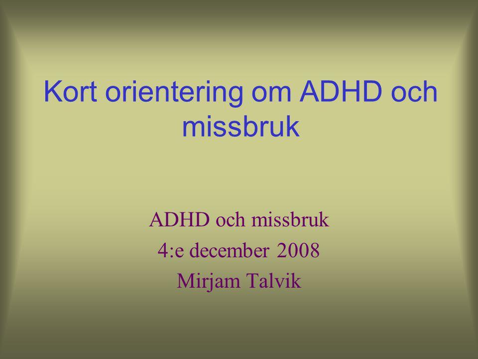 Kort orientering om ADHD och missbruk ADHD och missbruk 4:e december 2008 Mirjam Talvik