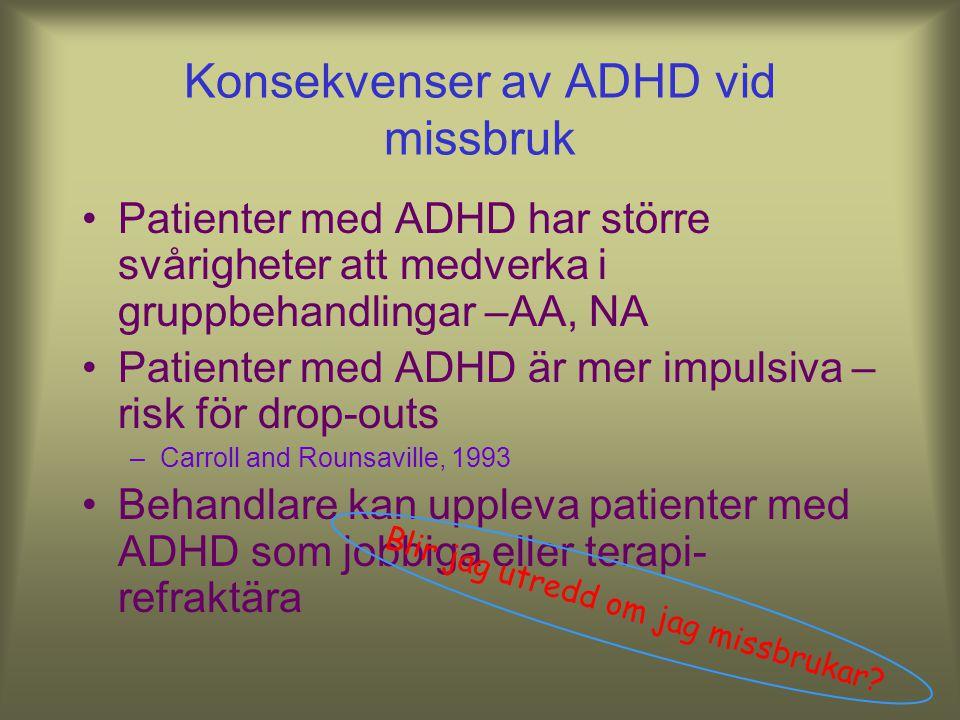 Konsekvenser av ADHD och missbruk ADHD har negativa effekter på individen sociala och yrkesmässiga funktion –Mannuzza et al., 1991, 1993, 1997; Mannuz