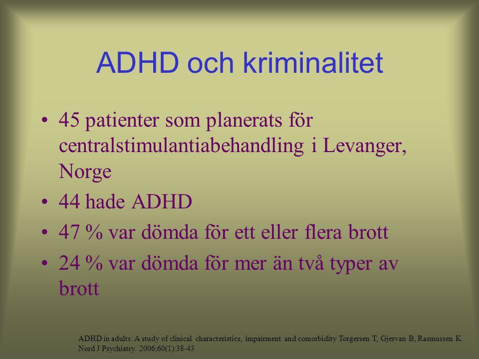 ADHD och kriminalitet 45 patienter som planerats för centralstimulantiabehandling i Levanger, Norge 44 hade ADHD 47 % var dömda för ett eller flera brott 24 % var dömda för mer än två typer av brott ADHD in adults: A study of clinical characteristics, impairment and comorbidity Torgersen T, Gjervan B, Rasmussen K.
