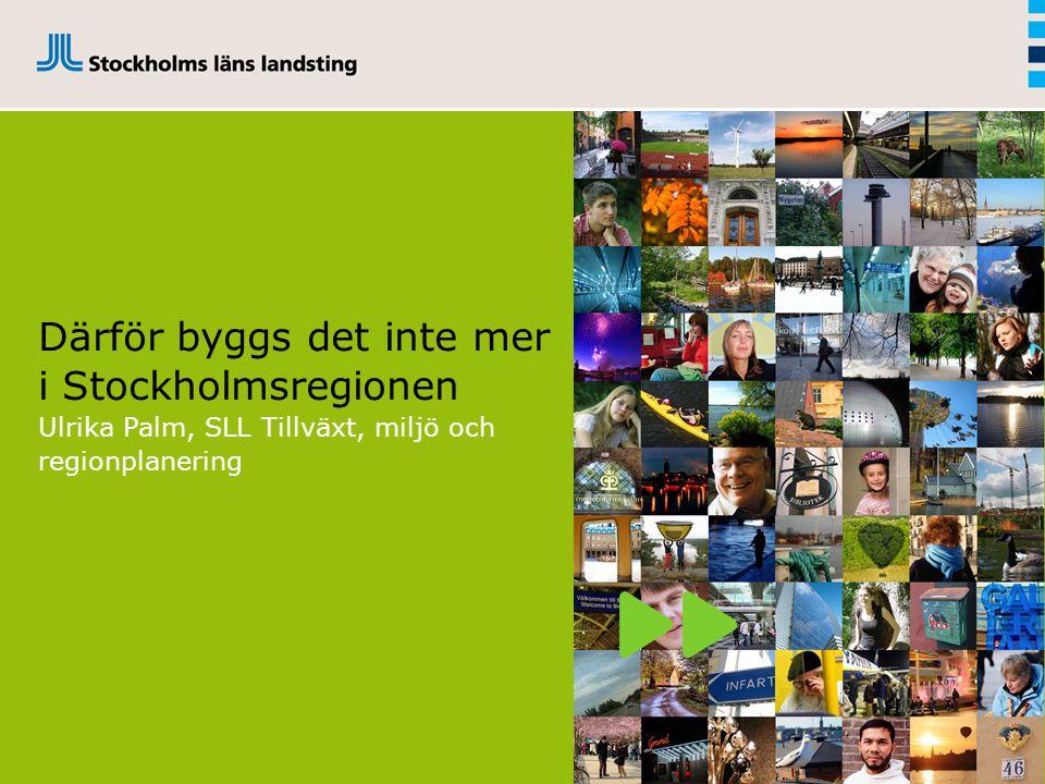 Därför byggs det inte mer i Stockholmsregionen Ulrika Palm, SLL Tillväxt, miljö och regionplanering