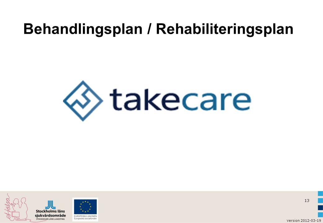 13 v ersion 2012-03-19 Behandlingsplan / Rehabiliteringsplan