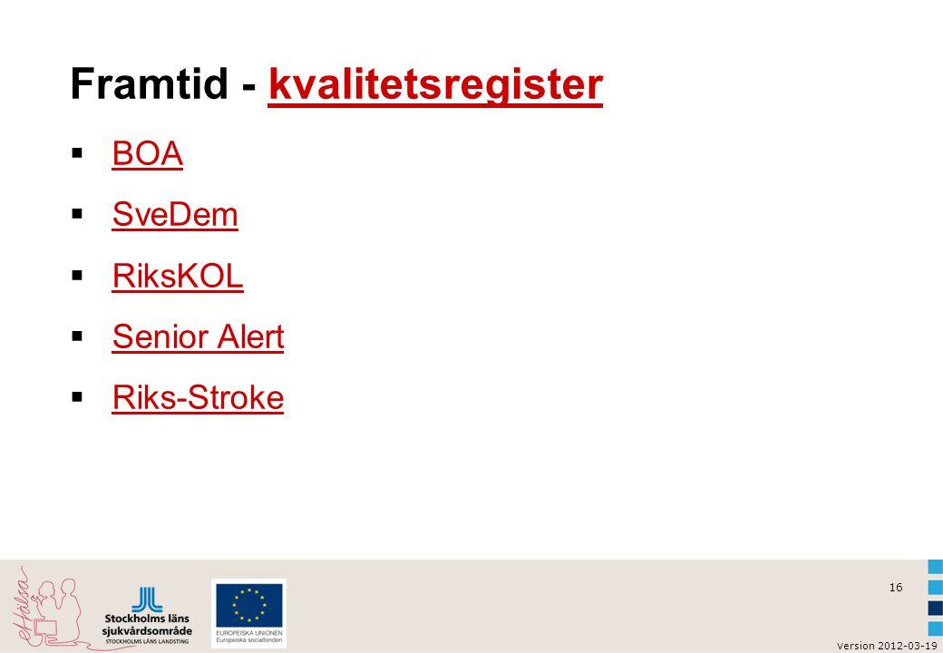 16 v ersion 2012-03-19 Framtid - kvalitetsregisterkvalitetsregister  BOA BOA  SveDem SveDem  RiksKOL RiksKOL  Senior Alert Senior Alert  Riks-Str