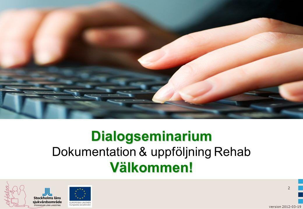2 Dialogseminarium Välkommen! Dialogseminarium Dokumentation & uppföljning Rehab Välkommen!