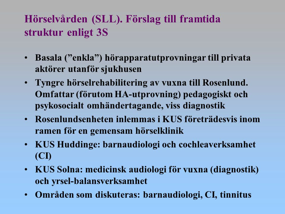 """Hörselvården (SLL). Förslag till framtida struktur enligt 3S Basala (""""enkla"""") hörapparatutprovningar till privata aktörer utanför sjukhusen Tyngre hör"""