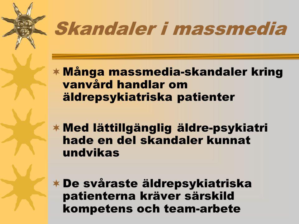 Skandaler i massmedia  Många massmedia-skandaler kring vanvård handlar om äldrepsykiatriska patienter  Med lättillgänglig äldre-psykiatri hade en del skandaler kunnat undvikas  De svåraste äldrepsykiatriska patienterna kräver särskild kompetens och team-arbete