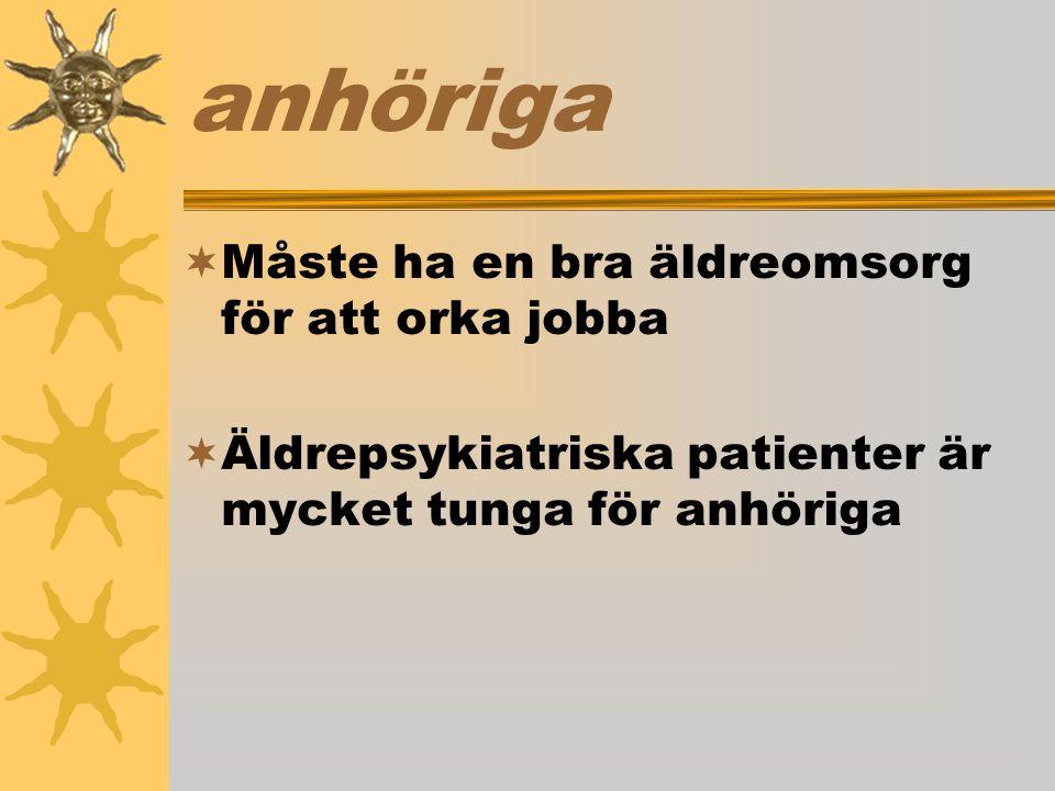 anhöriga  Måste ha en bra äldreomsorg för att orka jobba  Äldrepsykiatriska patienter är mycket tunga för anhöriga