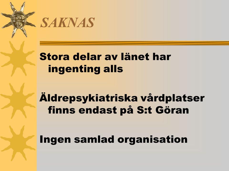 SAKNAS Stora delar av länet har ingenting alls Äldrepsykiatriska vårdplatser finns endast på S:t Göran Ingen samlad organisation