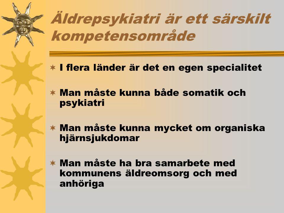 Äldrepsykiatri är ett särskilt kompetensområde  I flera länder är det en egen specialitet  Man måste kunna både somatik och psykiatri  Man måste kunna mycket om organiska hjärnsjukdomar  Man måste ha bra samarbete med kommunens äldreomsorg och med anhöriga