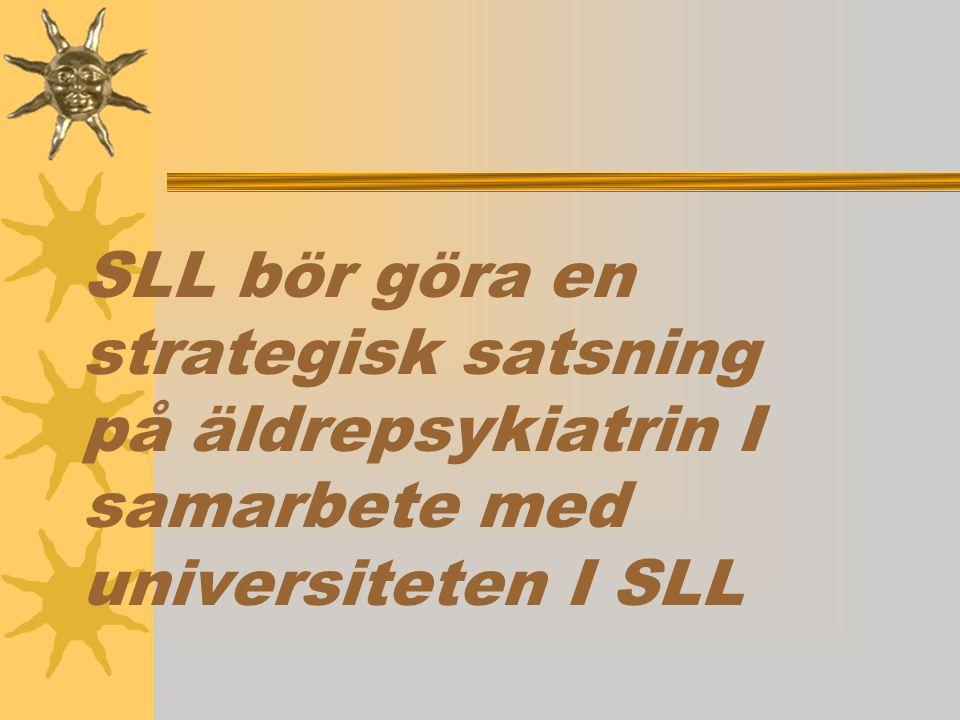 SLL bör göra en strategisk satsning på äldrepsykiatrin I samarbete med universiteten I SLL