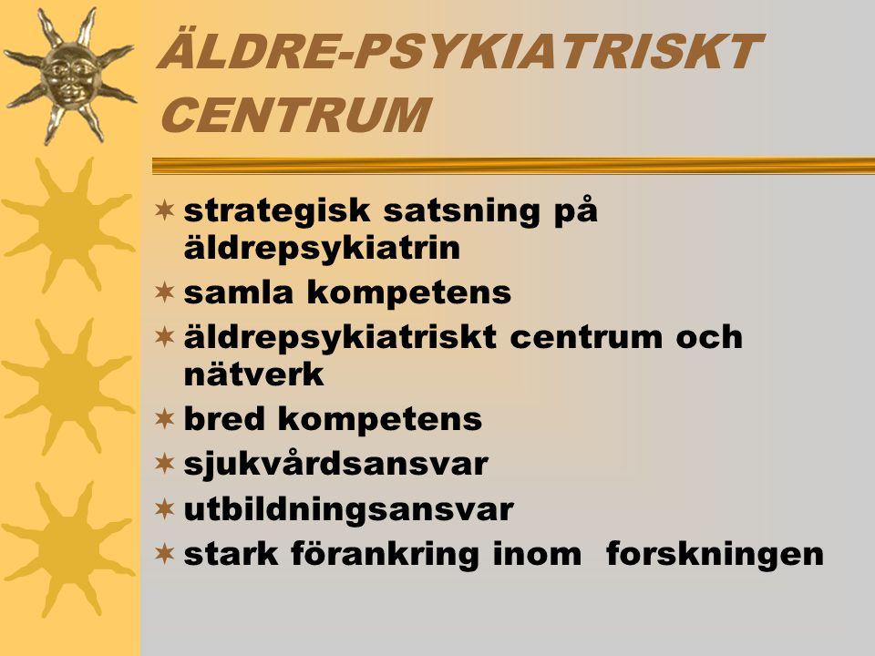 ÄLDRE-PSYKIATRISKT CENTRUM  strategisk satsning på äldrepsykiatrin  samla kompetens  äldrepsykiatriskt centrum och nätverk  bred kompetens  sjukvårdsansvar  utbildningsansvar  stark förankring inom forskningen