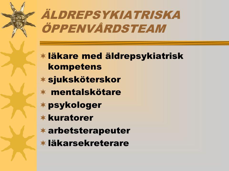 ÄLDREPSYKIATRISKA ÖPPENVÅRDSTEAM  läkare med äldrepsykiatrisk kompetens  sjuksköterskor  mentalskötare  psykologer  kuratorer  arbetsterapeuter  läkarsekreterare