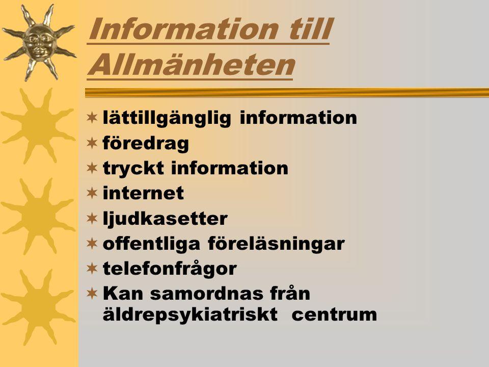 Information till Allmänheten  lättillgänglig information  föredrag  tryckt information  internet  ljudkasetter  offentliga föreläsningar  telefonfrågor  Kan samordnas från äldrepsykiatriskt centrum