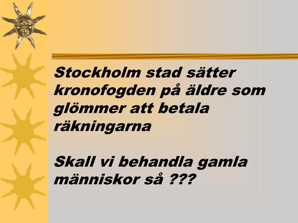 Stockholm stad sätter kronofogden på äldre som glömmer att betala räkningarna Skall vi behandla gamla människor så ???