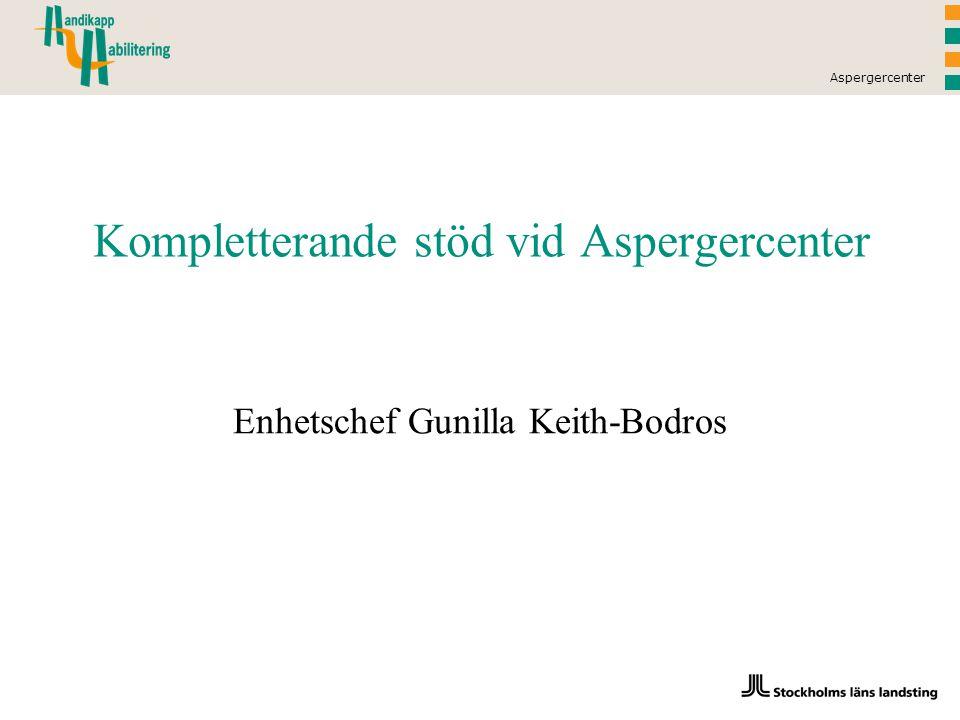 Aspergercenter Kompletterande stöd vid Aspergercenter Enhetschef Gunilla Keith-Bodros