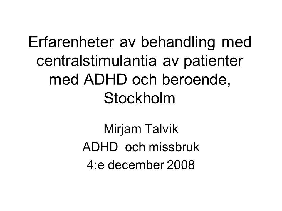 Erfarenheter av behandling med centralstimulantia av patienter med ADHD och beroende, Stockholm Mirjam Talvik ADHD och missbruk 4:e december 2008
