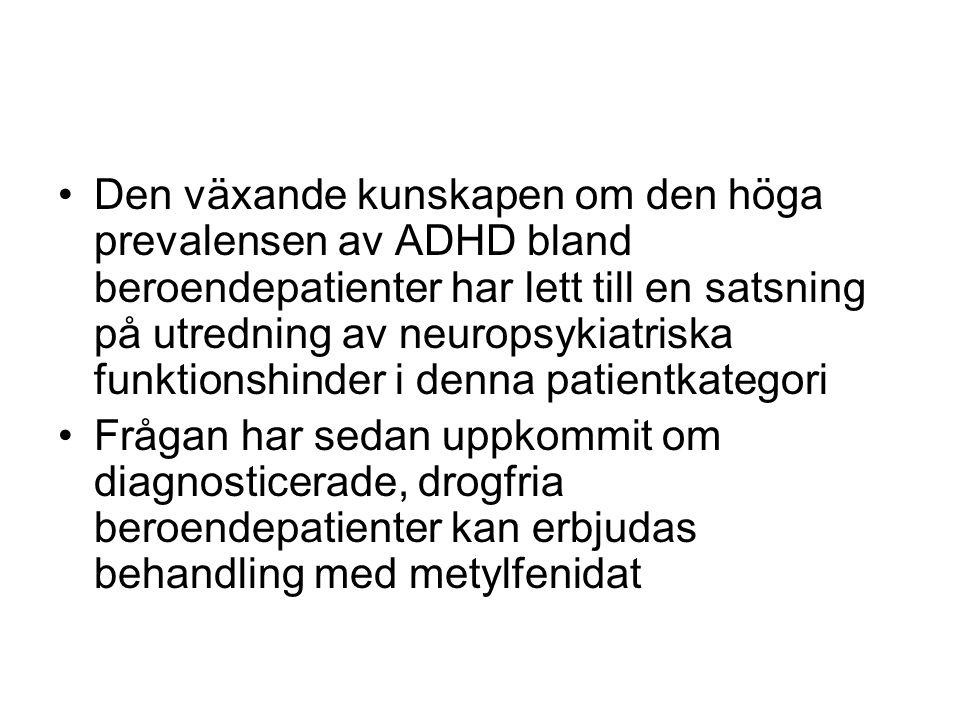 Den växande kunskapen om den höga prevalensen av ADHD bland beroendepatienter har lett till en satsning på utredning av neuropsykiatriska funktionshinder i denna patientkategori Frågan har sedan uppkommit om diagnosticerade, drogfria beroendepatienter kan erbjudas behandling med metylfenidat