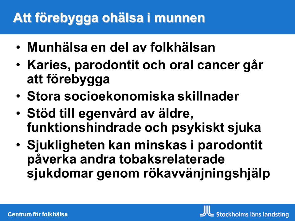 Centrum för folkhälsa Att förebygga ohälsa i munnen Munhälsa en del av folkhälsan Karies, parodontit och oral cancer går att förebygga Stora socioekon