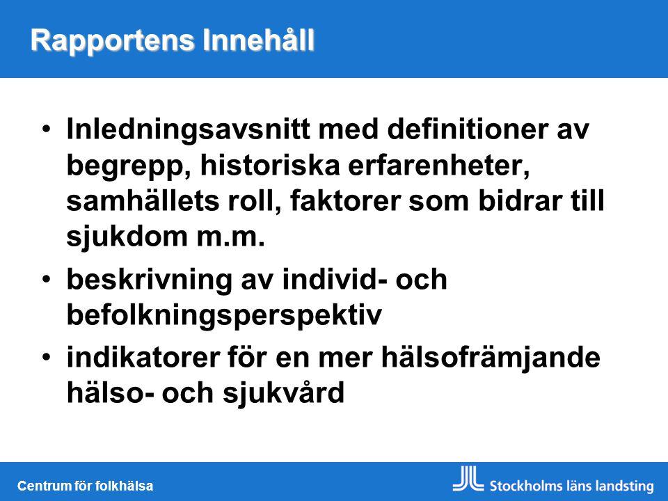 Centrum för folkhälsa Rapportens Innehåll Inledningsavsnitt med definitioner av begrepp, historiska erfarenheter, samhällets roll, faktorer som bidrar