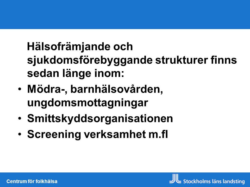 Centrum för folkhälsa Hälsofrämjande och sjukdomsförebyggande strukturer finns sedan länge inom: Mödra-, barnhälsovården, ungdomsmottagningar Smittsky