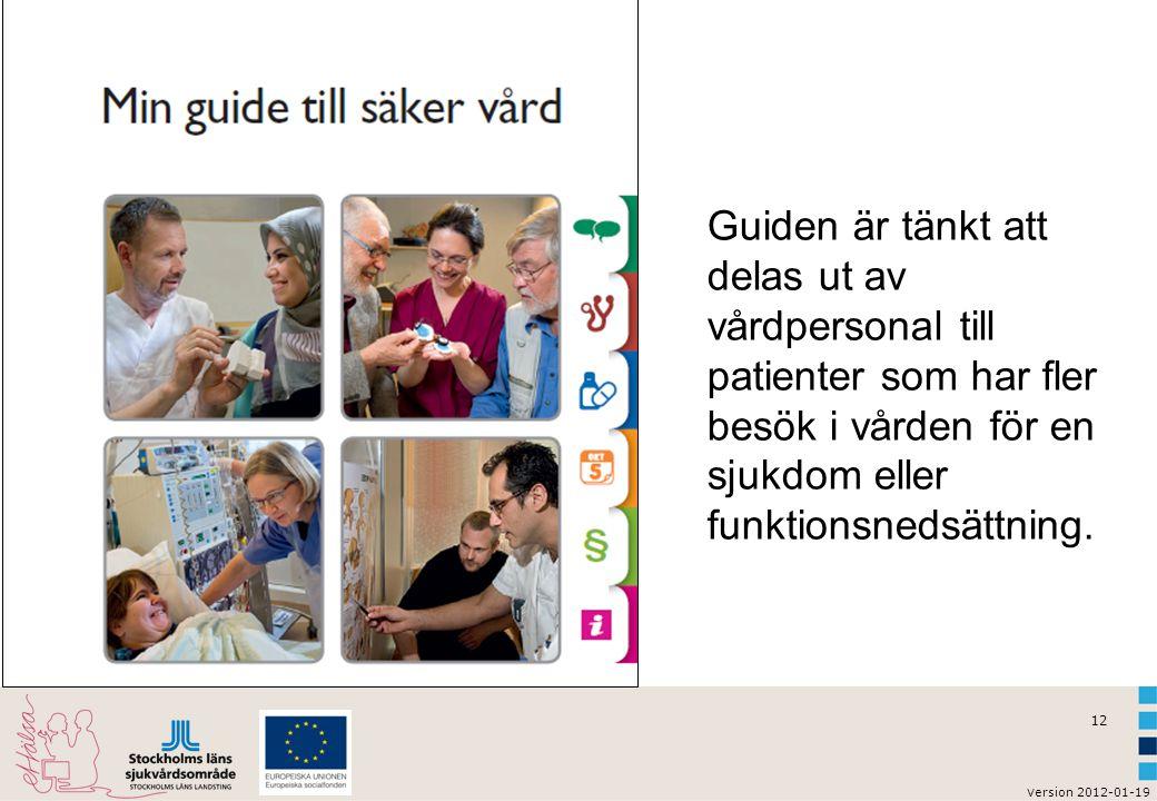 v ersion 2012-01-19 12 Guiden är tänkt att delas ut av vårdpersonal till patienter som har fler besök i vården för en sjukdom eller funktionsnedsättni