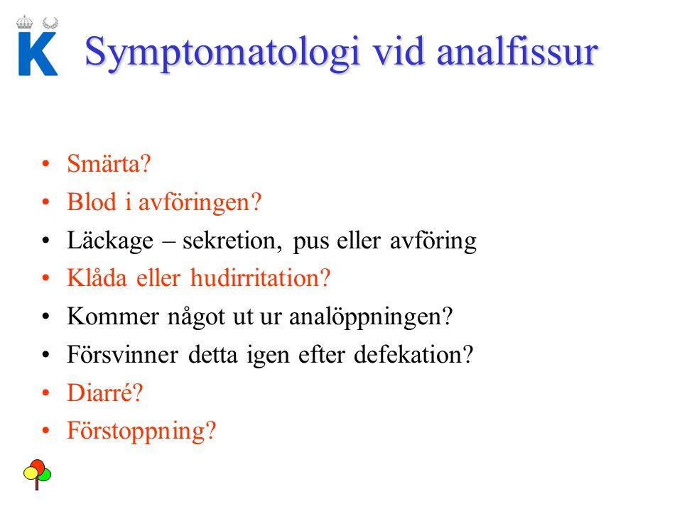 Symptomatologi vid analfissur Smärta? Blod i avföringen? Läckage – sekretion, pus eller avföring Klåda eller hudirritation? Kommer något ut ur analöpp