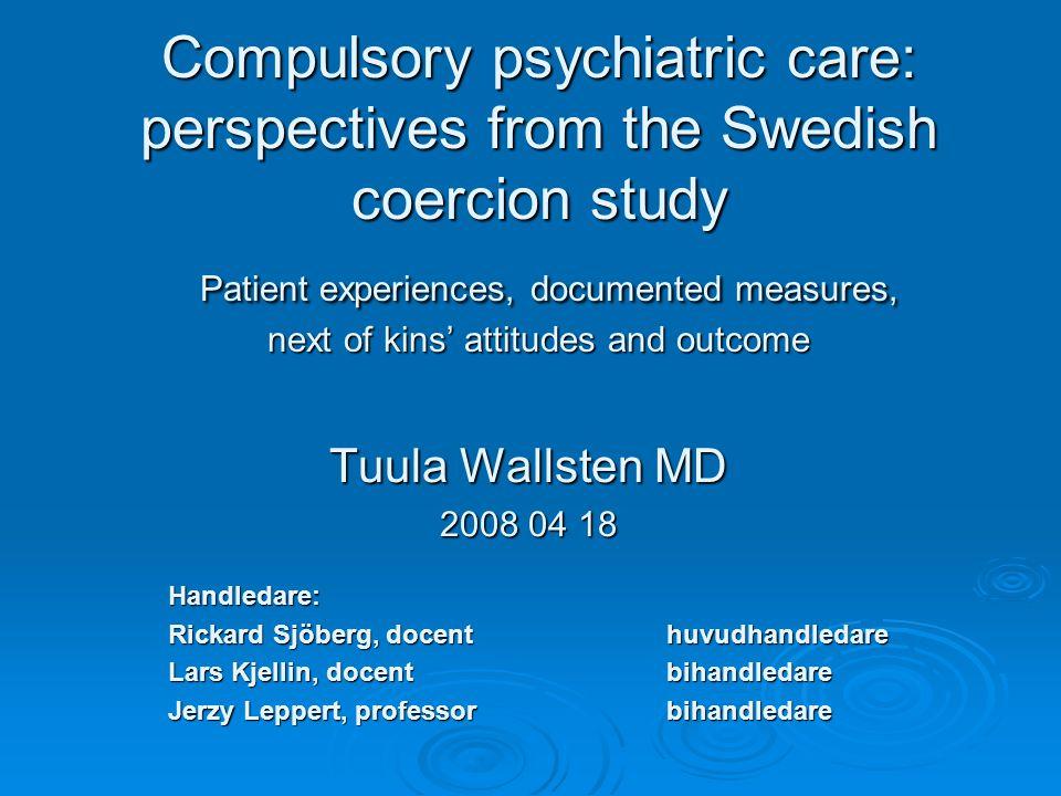 Objektivttvång Subjektivttvång  bemötandet har ett samband med subjektiv förbättring  en majoritet av såväl tvångsvårdade som frivilligt vårdade patienter tycker att tvångsvård behövs Övergripande slutsatser Subjektiv och objektivförbättring
