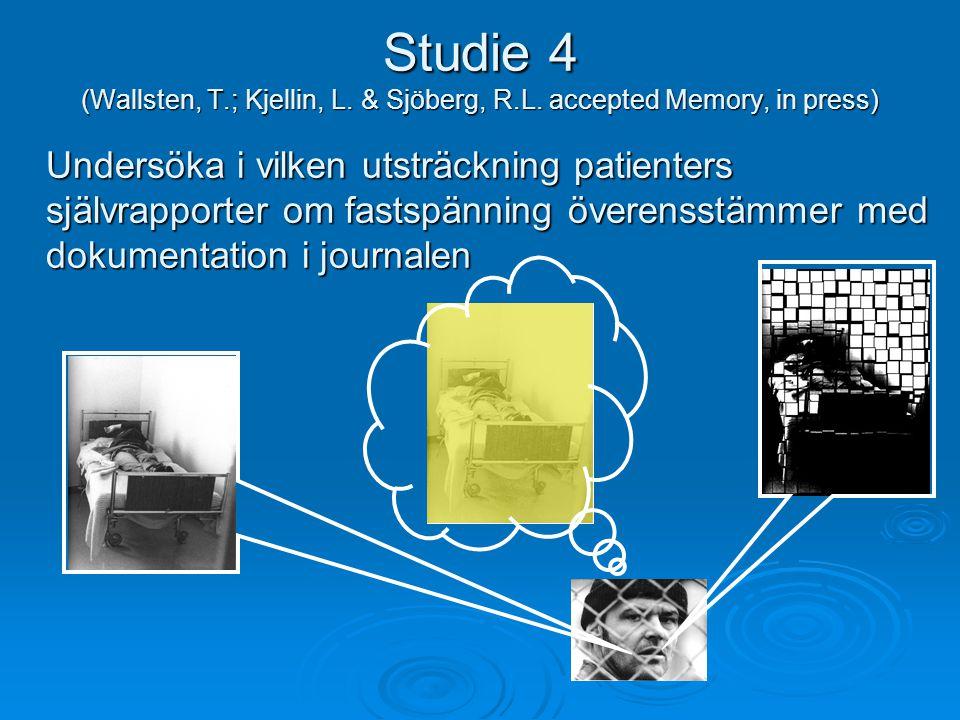 Studie 4 (Wallsten, T.; Kjellin, L. & Sjöberg, R.L. accepted Memory, in press) Undersöka i vilken utsträckning patienters självrapporter om fastspänni