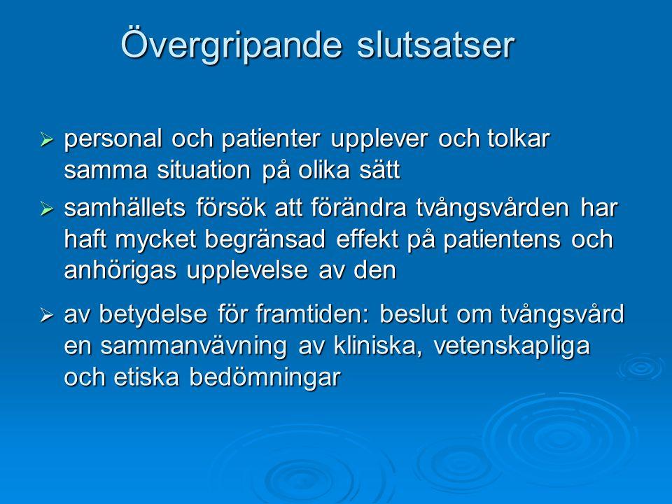 Övergripande slutsatser  personal och patienter upplever och tolkar samma situation på olika sätt  samhällets försök att förändra tvångsvården har h