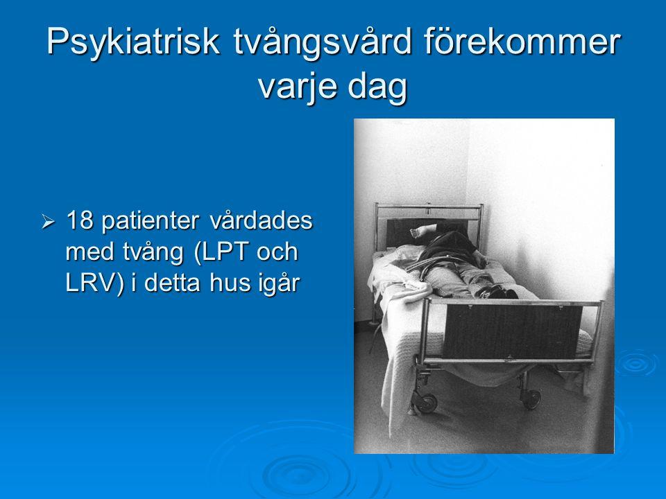 Psykiatrisk tvångsvård förekommer varje dag  18 patienter vårdades med tvång (LPT och LRV) i detta hus igår