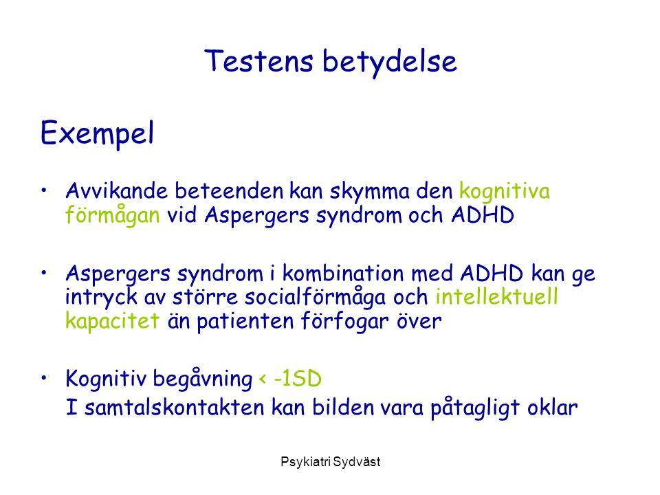 Psykiatri Sydväst Testens betydelse Exempel Avvikande beteenden kan skymma den kognitiva förmågan vid Aspergers syndrom och ADHD Aspergers syndrom i kombination med ADHD kan ge intryck av större socialförmåga och intellektuell kapacitet än patienten förfogar över Kognitiv begåvning < -1SD I samtalskontakten kan bilden vara påtagligt oklar
