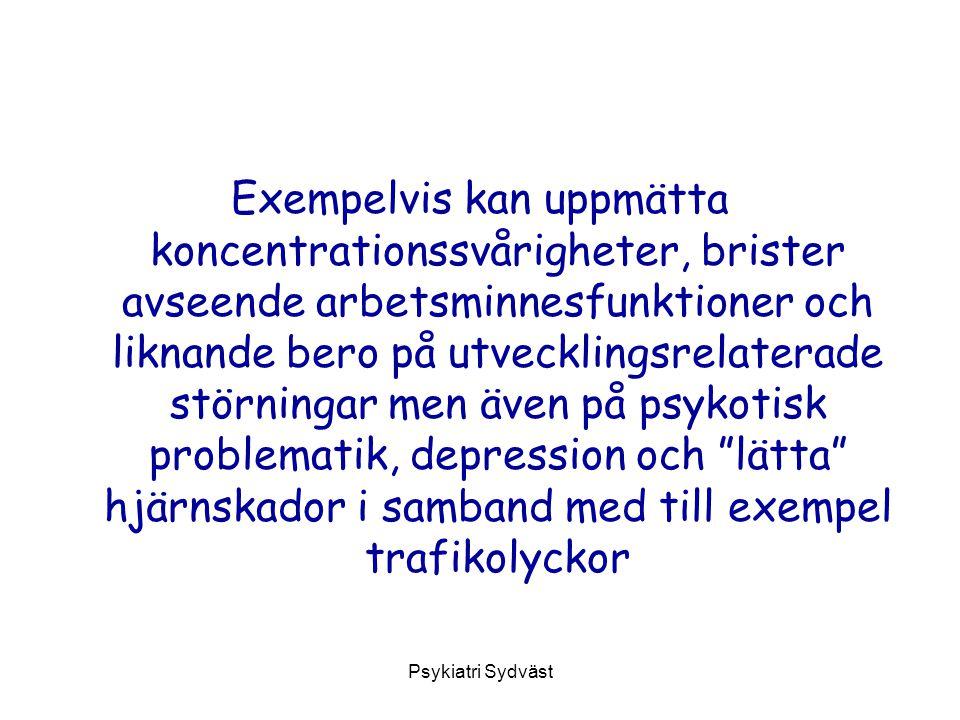 Psykiatri Sydväst Exempelvis kan uppmätta koncentrationssvårigheter, brister avseende arbetsminnesfunktioner och liknande bero på utvecklingsrelaterad