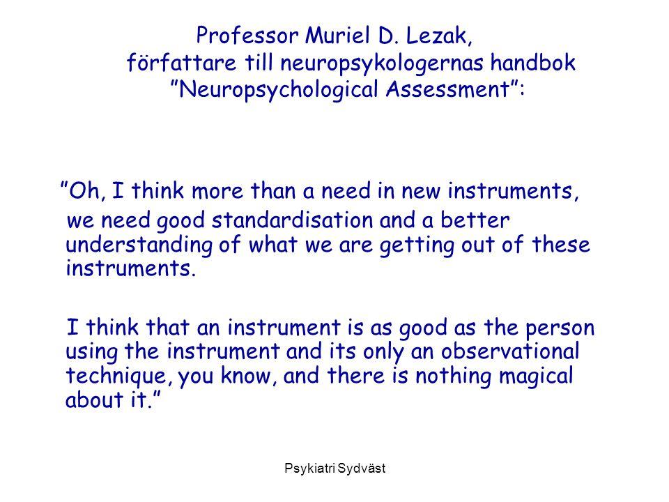 """Psykiatri Sydväst Professor Muriel D. Lezak, författare till neuropsykologernas handbok """"Neuropsychological Assessment"""": """"Oh, I think more than a need"""