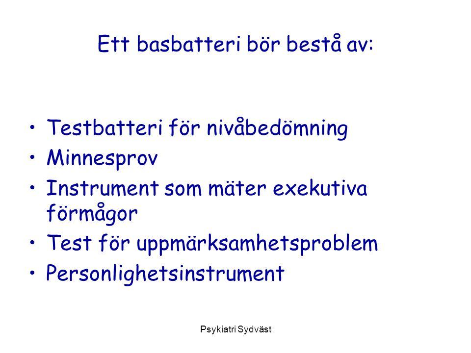 Psykiatri Sydväst Ett basbatteri bör bestå av: Testbatteri för nivåbedömning Minnesprov Instrument som mäter exekutiva förmågor Test för uppmärksamhetsproblem Personlighetsinstrument