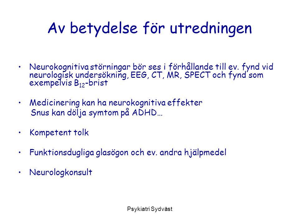 Psykiatri Sydväst Av betydelse för utredningen Neurokognitiva störningar bör ses i förhållande till ev. fynd vid neurologisk undersökning, EEG, CT, MR