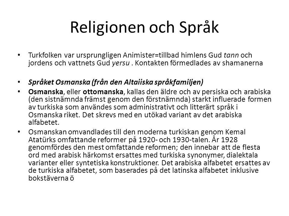 Religionen och Språk Turkfolken var ursprungligen Animister=tillbad himlens Gud tann och jordens och vattnets Gud yersu. Kontakten förmedlades av sham