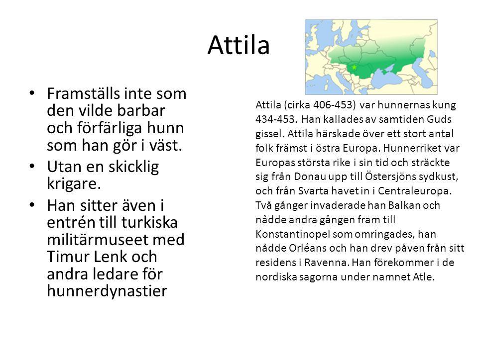 Attila Framställs inte som den vilde barbar och förfärliga hunn som han gör i väst. Utan en skicklig krigare. Han sitter även i entrén till turkiska m