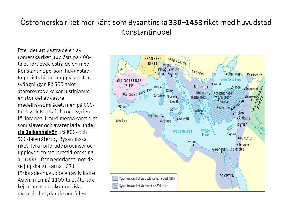 Östromerska riket mer känt som Bysantinska 330–1453 riket med huvudstad Konstantinopel Efter det att västra delen av romerska riket upplösts på 400- t