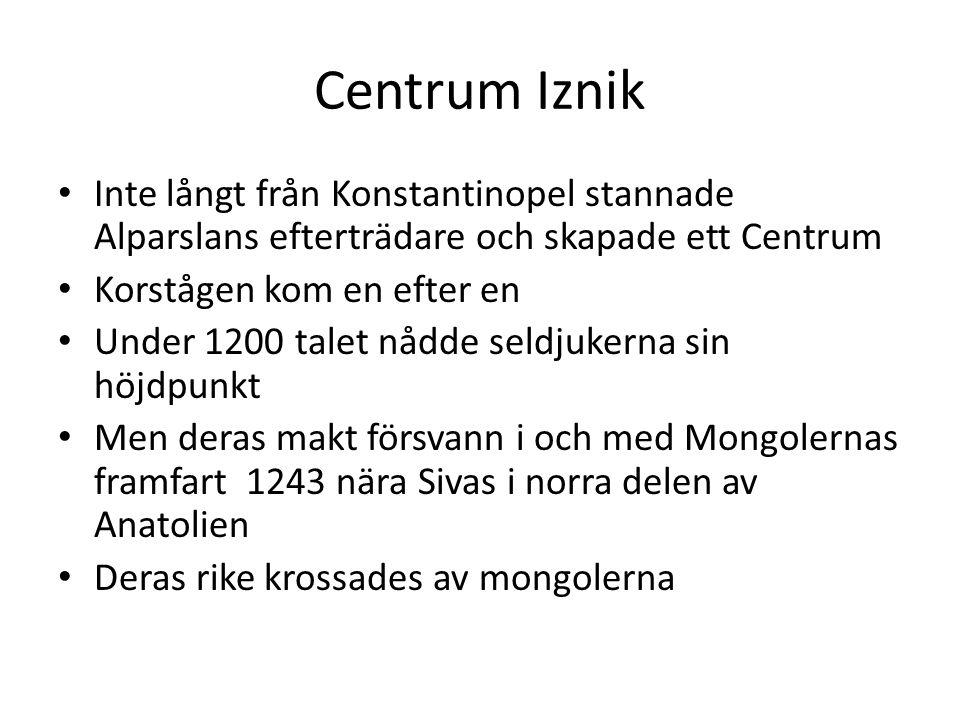 Centrum Iznik Inte långt från Konstantinopel stannade Alparslans efterträdare och skapade ett Centrum Korstågen kom en efter en Under 1200 talet nådde