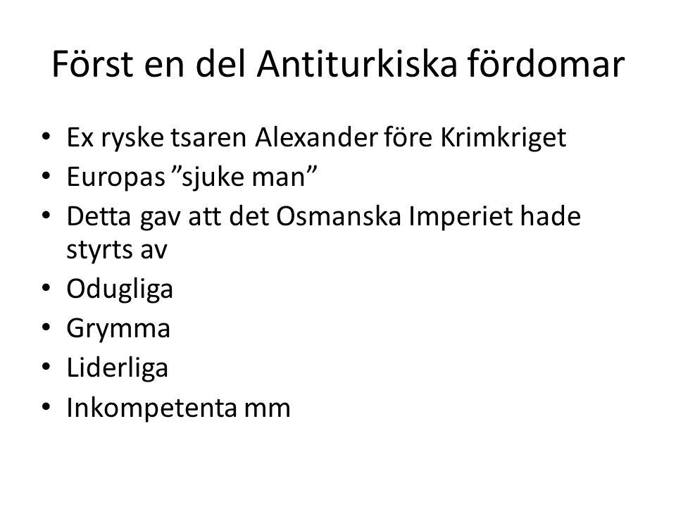 """Först en del Antiturkiska fördomar Ex ryske tsaren Alexander före Krimkriget Europas """"sjuke man"""" Detta gav att det Osmanska Imperiet hade styrts av Od"""